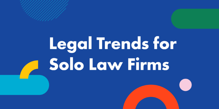 Legal Trends for Solo Law Firms